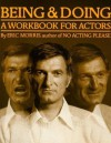 Being & Doing: A Workbook for Actors - Eric Morris