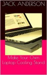 Make Your Own Laptop Cooling Stand - Jack Anderson