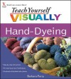 Teach Yourself VISUALLY Hand-Dyeing (Teach Yourself VISUALLY Consumer) - Barbara Parry