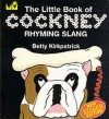The Little Book Of Cockney Rhyming Slang (Little Book) - Betty Kirkpatrick