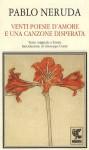 Venti poesie d'amore e una canzone disperata: testo originale a fronte - Pablo Neruda, Roberta Bovaia, Giuseppe Conte