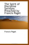 The Spirit of Discipline Sermons Preached by Francis Paget - Francis Paget