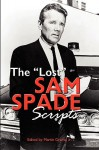 The Lost Sam Spade Scripts - Martin Grams, Jr.