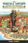 Tequila Lover's Guide to Mexico: Everything There Is to Know About Tequila Including How to Get There - Lance Cutler, Bob Johnson