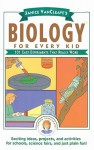Janice VanCleave's Biology for Every Kid: 101 Easy Experiments That Really Work - Janice Pratt VanCleave