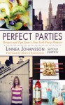 Perfect Parties: Recipes and Tips from a New York Party Planner - Linnea Johansson, Marcus Samuelsson