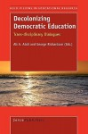 Decolonizing Democratic Education - Ali Abdi, George Richardson