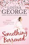 Something Borrowed - Louisa George