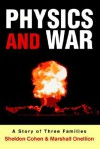 Physics and War: A Story of Three Families - Sheldon Cohen