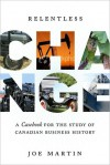 Relentless Change: A Casebook for the Study of Canadian Business History - Joe Martin