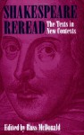 Shakespeare Reread: The Texts in New Contexts - Russ McDonald