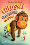 The New York Times Colossal Crossword Challenge: 200 Easy to Hard Puzzles - Will Shortz