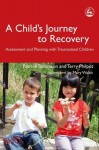 A Child's Journey to Recovery: Assessment and Planning with Traumatized Children - Terry Philpot, Patrick Tomlinson, Mary Walsh