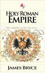 Holy Roman Empire (Illustrated) - James Bryce