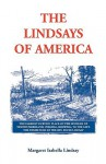 The Lindsays of America: A Genealogical Narrative and Family Record, Beginning with the Family of the Earliest Settler in the Mother State, Virginia, ... in an Appendix all the Lindsays of America - Margaret Isabella Lindsay