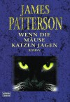 Wenn die Mäuse Katzen jagen / Cat and Mouse - James Patterson