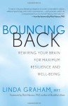 Bouncing Back: Rewiring Your Brain for Maximum Resilience and Well-Being - Linda Graham, Rick Hanson