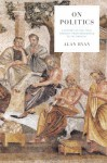 On Politics: A History of Political Thought from Herodotus to the Present - Alan Ryan
