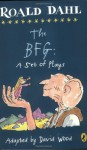 The BFG: A Set of Plays - Roald Dahl, David Wood