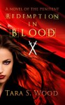 Redemption in Blood: A Novel of The Penitent - Tara S. Wood