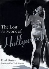 The Lost Artwork of Hollywood: Classic Images from Cinema's Golden Age - Fred E. Basten