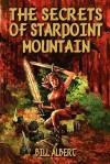 The Secrets of Starpoint Mountain - Bill Albert