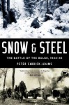 Snow and Steel: The Battle of the Bulge, 1944-45 - Peter Caddick-Adams