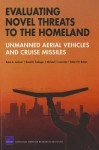 Evaluating Novel Threats to the Homeland: Unmanned Aerial Vehicles and Cruise Missiles - Robert A. Jackson, Robert Button, Michael Lostumbo, David R. Frelinger