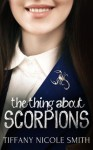 The Thing About Scorpions - Tiffany Nicole Smith