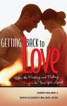 Getting Back to Love: When the Pushing and Pulling Threaten to Tear You Apart - Joseph Malinak