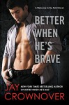 Better When He's Brave: A Welcome to the Point Novel - Jay Crownover