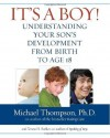 It's a Boy!: Understanding Your Son's Development from Birth to Age 18 - Michael Thompson Ph.D., Teresa Barker