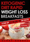 Ketogenic Diet: Rapid Weight Loss Breakfasts VOLUME 3: Lose Up To 30 Lbs. In 30 Days (Free eBook with Download) - Henry Brooke