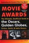Movie Awards: The Ultimate, Unofficial Guide to the Oscars, Golden Globes, Critics, Guild & Indie Honors - Tom O'Neil