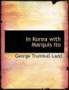 In Korea with Marquis Ito - George Trumbull Ladd