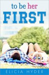 To Be Her First: The Young Adult prequel to The Bed She Made (A Journey Durant Novel Book 1) - Elicia Hyder