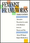 Feminist Frameworks: Alternative Theoretical Accounts of the Relations Between Women and Men - Alison Jaggar, Paula S. Rothenberg, Paula Rothenberg