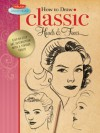 How to Draw Classic Heads & Faces: Step-by-step art instruction from the vintage Walter Foster archives - Walter Foster