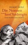 Die Nonnen von Sant'Ambrogio: Eine wahre Geschichte (German Edition) - Hubert Wolf