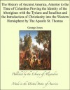 History of Ancient America Anterior to the Time of Columbus Proving the Identity of the Aborigines with the Tyrians and Israelites & Introduction of Christianity into the Western Hemisphere - George Jones
