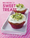 Big Book of Sweet Treats: 130 Sumptuous Recipes for Indulging in All Things Sweet - New Holland, Catherine Atkinson, Kathryn Hawkins, Carol Pastor, Alessandra Zecchini, Joy Skipper, Sue McMahon, Lindsay Cameron Wilson, Amy Corstorphine, New Holland
