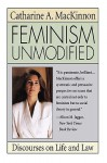 Feminism Unmodified: Discourses on Life and Law - Catharine A. MacKinnon