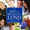 The Best of Dr. John L. Lund: A Collection of Wit & Wisdom to Strengthen Your Relationships (Book on CD) - John Lewis Lund