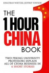 The One Hour China Book: Two Peking University Professors Explain All of China Business in Six Short Stories - Jeffrey Towson, Jonathan Woetzel