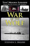 War Of The Wolf: Texas' Memorial Submarine - Stephen L. Moore