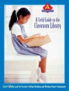 A Field Guide to the Classroom Library a: Kindergarten - Lucy McCormick Calkins, The Teachers College Reading and Writing Project