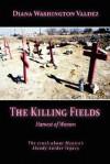 The Killing Fields: Harvest of Women - Diana Washington Valdez