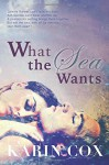 What the Sea Wants - Karin Cox