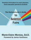 The Homeschooler's Guide to Science Fairs - Marie-Claire Moreau, Janice VanCleave