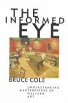 The Informed Eye: Understanding Masterpieces of Western Art - Bruce Cole